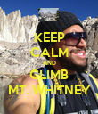 KEEP CALM AND CLIMB MT. WHITNEY - Personalised Poster large