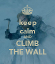 keep calm AND CLIMB THE WALL - Personalised Poster large