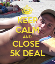 KEEP CALM AND CLOSE  5K DEAL - Personalised Poster large