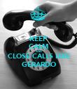 KEEP CALM AND CLOSE CALLS LIKE GERARDO - Personalised Poster large