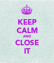 KEEP CALM AND CLOSE IT - Personalised Poster large
