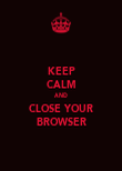 KEEP CALM AND CLOSE YOUR BROWSER - Personalised Poster large