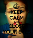 KEEP CALM AND CLOSE YOUR EYES - Personalised Poster large