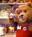 KEEP CALM AND CLOSE YOUR LEG - Personalised Poster large
