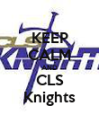 KEEP CALM AND CLS Knights - Personalised Poster large