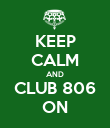 KEEP CALM AND CLUB 806 ON - Personalised Poster large