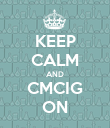 KEEP CALM AND CMCIG ON - Personalised Poster large