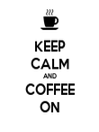 KEEP CALM AND COFFEE ON - Personalised Poster large