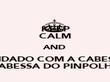 KEEP CALM AND COIDADO COM A CABESSA KABESSA DO PINPOLHO - Personalised Poster large
