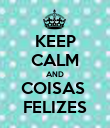 KEEP CALM AND COISAS  FELIZES - Personalised Poster large