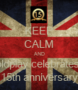 KEEP CALM AND coldplay celebrates 1 15th anniversary - Personalised Poster large
