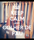 KEEP CALM AND COLHER DE PAU - Personalised Poster large
