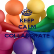 KEEP CALM AND COLLABORATE  - Personalised Poster large