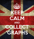 KEEP CALM AND COLLECT 'GRAPHS - Personalised Poster large