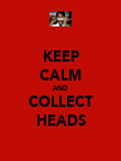 KEEP CALM AND COLLECT HEADS - Personalised Poster large