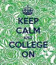 KEEP CALM AND COLLEGE ON - Personalised Poster large
