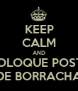 KEEP CALM AND COLOQUE POSTE DE BORRACHA - Personalised Poster large