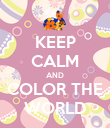 KEEP CALM AND COLOR THE WORLD - Personalised Poster large