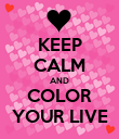 KEEP CALM AND COLOR YOUR LIVE - Personalised Poster large
