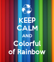 KEEP CALM AND Colorful of Rainbow - Personalised Poster large
