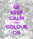 KEEP CALM AND COLOUR ON - Personalised Poster large