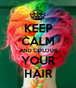KEEP CALM AND COLOUR YOUR HAIR - Personalised Poster large