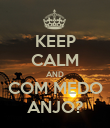 KEEP CALM AND COM MEDO ANJO? - Personalised Poster large