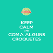 KEEP CALM AND COMA ALGUNS CROQUETES - Personalised Poster large
