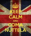 KEEP CALM AND COMA NUTTELA - Personalised Poster large