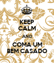 KEEP CALM AND COMA UM BEM CASADO - Personalised Poster large