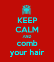 KEEP CALM AND comb your hair - Personalised Poster large