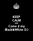 KEEP CALM AND Come 2 my Black&White DJ - Personalised Poster large