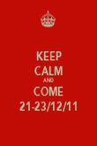 KEEP CALM AND COME 21-23/12/11 - Personalised Poster large