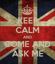 KEEP CALM AND COME AND ASK ME - Personalised Poster large