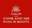 KEEP CALM AND COME AND SEE PUSS IN BOOTS - Personalised Poster large