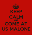 KEEP CALM AND COME AT US MALONE - Personalised Poster large