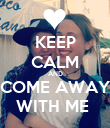 KEEP CALM AND COME AWAY WITH ME  - Personalised Poster large