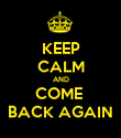 KEEP CALM AND COME  BACK AGAIN - Personalised Poster large
