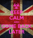 KEEP CALM AND COME BACK LATER - Personalised Poster large