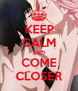 KEEP CALM AND COME CLOSER - Personalised Poster large