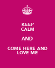 KEEP CALM AND COME HERE AND LOVE ME - Personalised Poster large