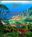 KEEP CALM AND Come here  For relaxing - Personalised Poster large