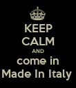 KEEP CALM AND come in Made In Italy  - Personalised Poster small