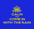 KEEP CALM AND COME IN WITH THE RAIN - Personalised Poster large