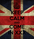 KEEP CALM AND COME IN XXX - Personalised Poster large