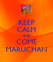 KEEP CALM AND COME MARUCHAN - Personalised Poster large