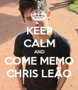 KEEP CALM AND COME MEMO CHRIS LEÃO - Personalised Poster large