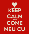 KEEP CALM AND COME MEU CU - Personalised Poster large