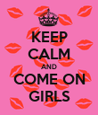 KEEP CALM AND COME ON GIRLS - Personalised Poster large