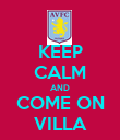 KEEP CALM AND COME ON VILLA - Personalised Poster small